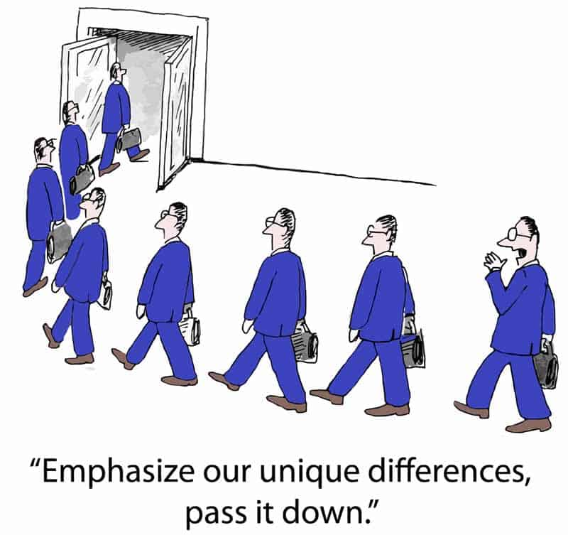 """Cartoon of several identical business men walking in a line with one saying """"Emphasize our unique differences, pass it down"""""""