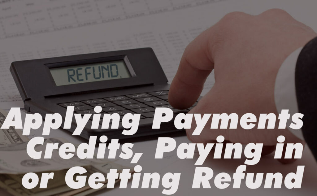 """Finger touching calculator reading """"REFUND"""" next to stack of money, label: Applying Payments, Credits, Paying in & Getting Refund."""