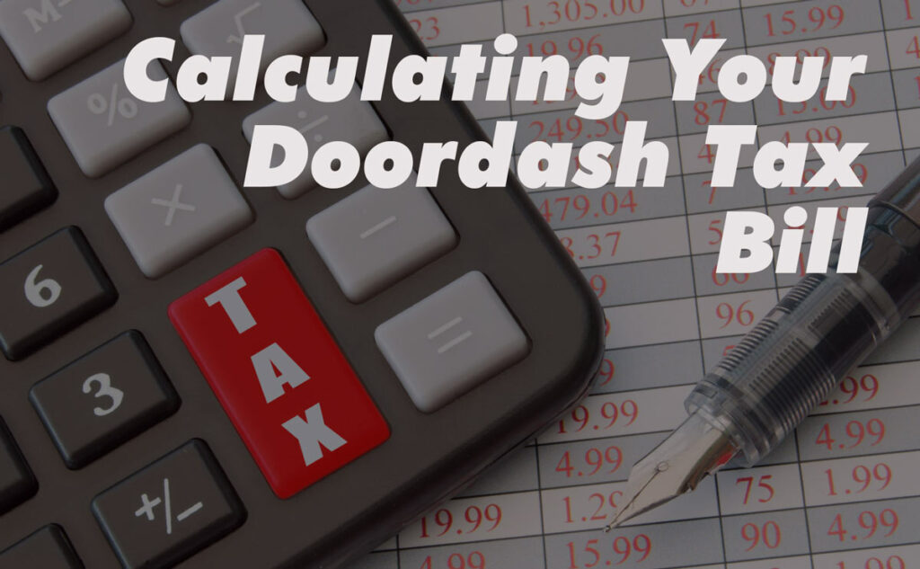 """Calculator with red """"tax"""" button, fountain pen over a legend, with label: Calculating Your Doordash Tax Bill."""