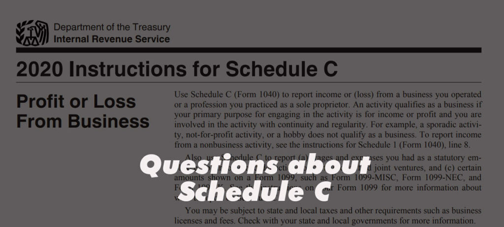 Opening paragraph of 2020 Instructions for Schedule C Profit or Loss From Business in background, with label reading Questions about Schedule C