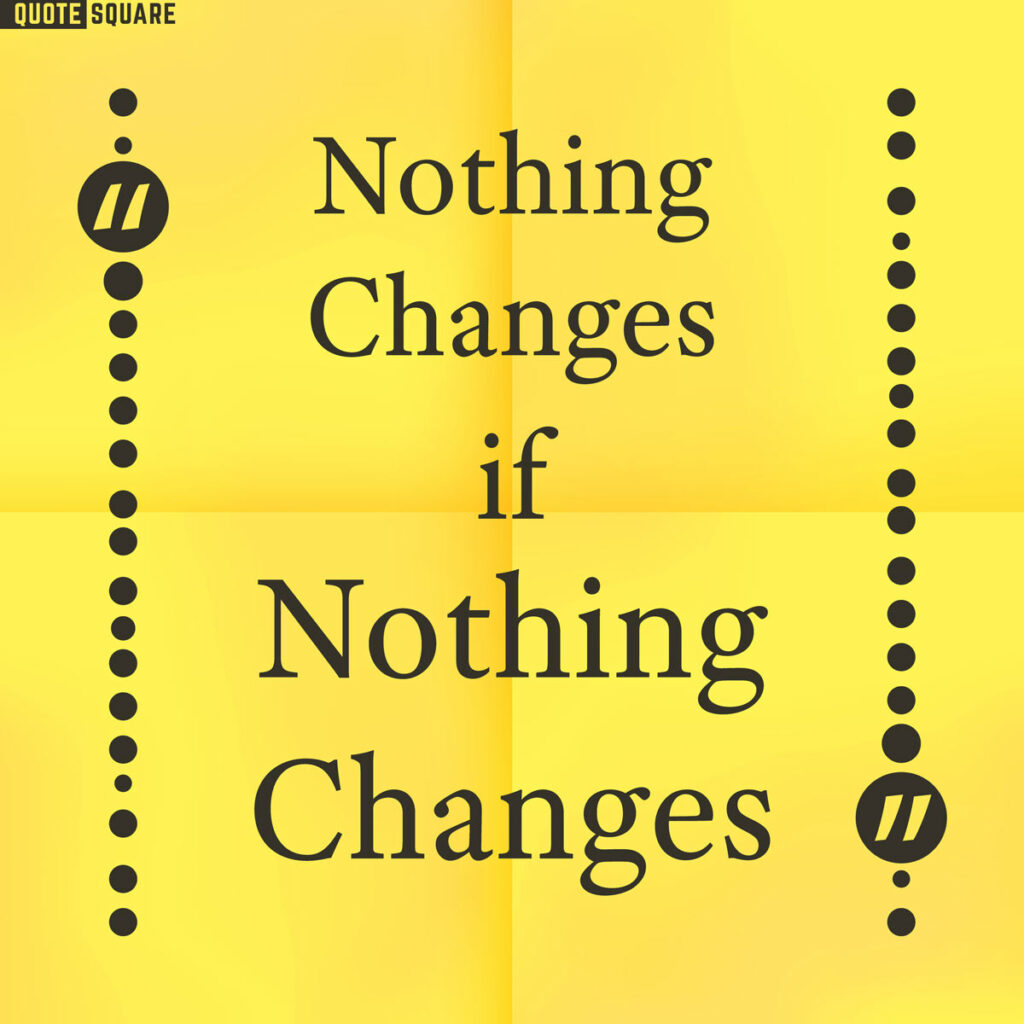"Post it note with the quote ""Nothing changes if nothing changes."