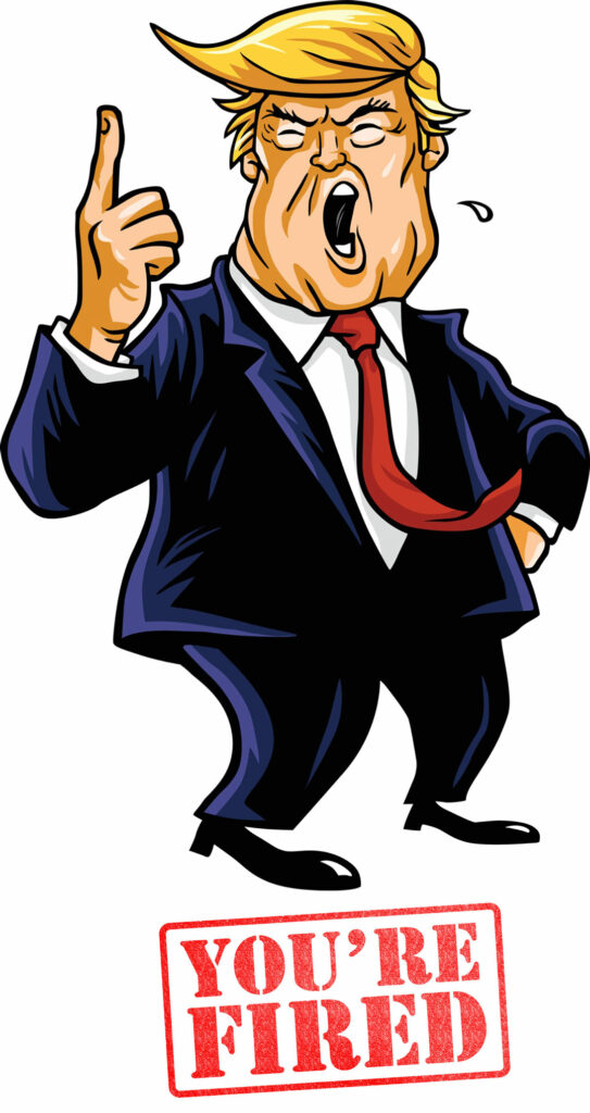 Cartoon of Donald Trump of The Apprentice with the words below saying You're Fired.