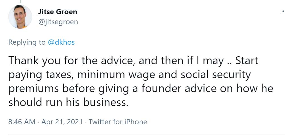 Tweet from Jitse Groen to Dara Khosrowshahi: Thank you for the advice, and then if I may .. Start paying taxes, minimum wage and social security premiums before giving a founder advice on how he should run his business.